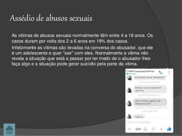 Assédio de abusos sexuais As vitimas de abusos sexuais normalmente têm entre 4 a 18 anos. Os casos duram por volta dos 2 a...