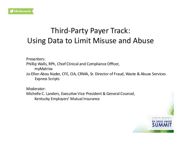 Third-‐Party  Payer  Track:   Using  Data  to  Limit  Misuse  and  Abuse   Presenters:     Philli...