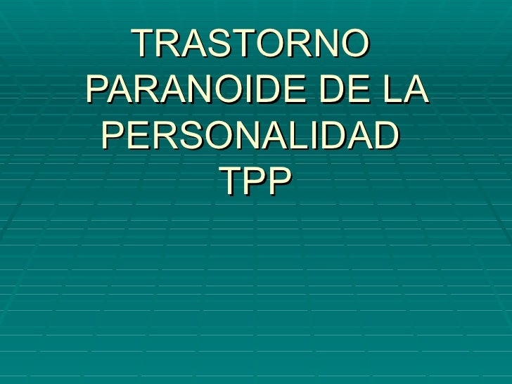 TRASTORNO  PARANOIDE DE LA PERSONALIDAD  TPP
