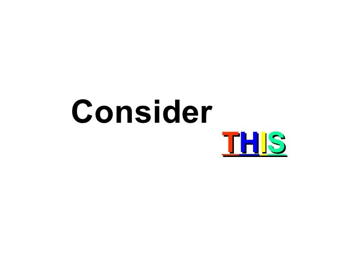 Consider  T H I S