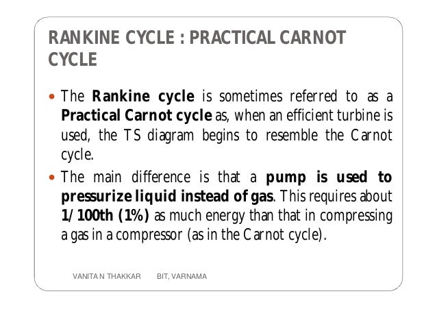 RANKINE CYCLE : PRACTICAL CARNOT CYCLE  The Rankine cycle is sometimes referred to as a Practical Carnot cycle as, when a...