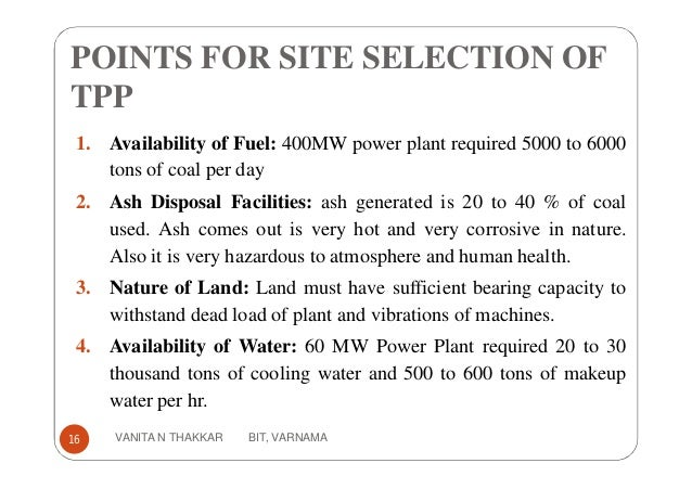 POINTS FOR SITE SELECTION OF TPP 1. Availability of Fuel: 400MW power plant required 5000 to 6000 tons of coal per day 2. ...