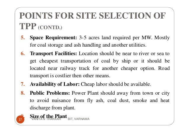 5. Space Requirement: 3-5 acres land required per MW. Mostly for coal storage and ash handling and another utilities. 6. T...