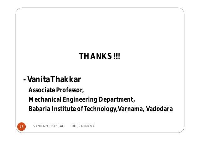 THANKS !!! -VanitaThakkar Associate Professor, Mechanical Engineering Department, Babaria Institute ofTechnology,Varnama, ...