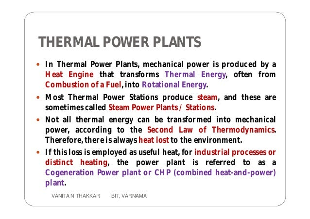 THERMAL POWER PLANTS  In Thermal Power Plants, mechanical power is produced by a Heat Engine that transforms Thermal Ener...