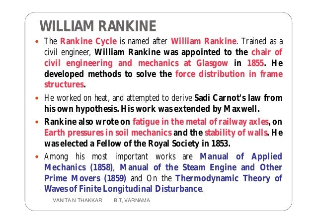 WILLIAM RANKINE  The Rankine Cycle is named after William Rankine. Trained as a civil engineer, William Rankine was appoi...