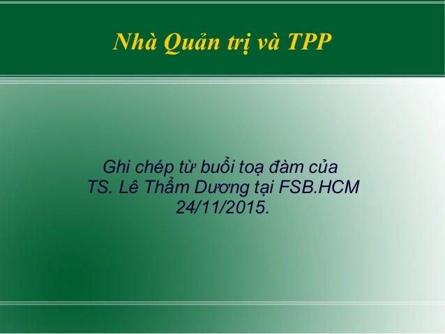 Nhà Quản trị và TPP Ghi chép từ buổi toạ đàm của TS. Lê Thẩm Dương tại FSB.HCM 24/11/2015.