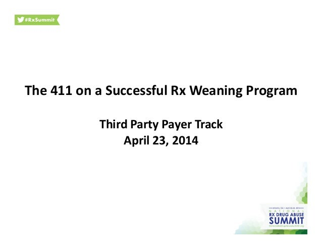 The	   411	   on	   a	   Successful	   Rx	   Weaning	   Program	    Third	   Party	   Payer	   Track	    April	   23,	   2...