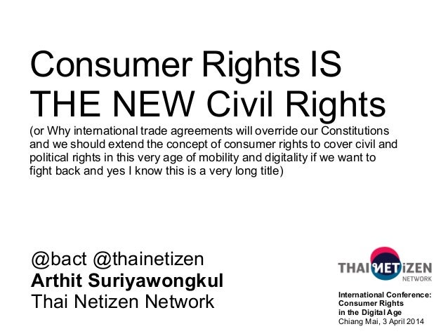 Consumer Rights IS THE NEW Civil Rights (or Why international trade agreements will override our Constitutions and we shou...
