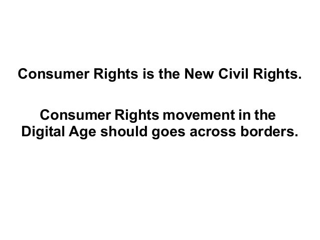 Consumer Rights IS THE NEW Civil Rights