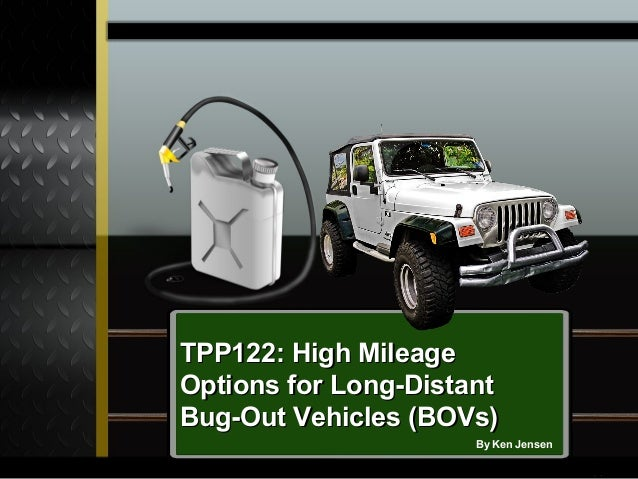 TPP122: High MileageTPP122: High Mileage Options for Long-DistantOptions for Long-Distant Bug-Out Vehicles (BOVs)Bug-Out V...