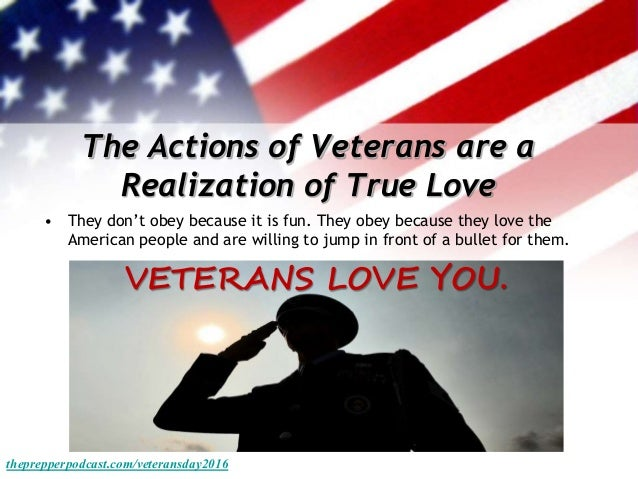 The Actions of Veterans are a Realization of True Love • They don't obey because it is fun. They obey because they love th...