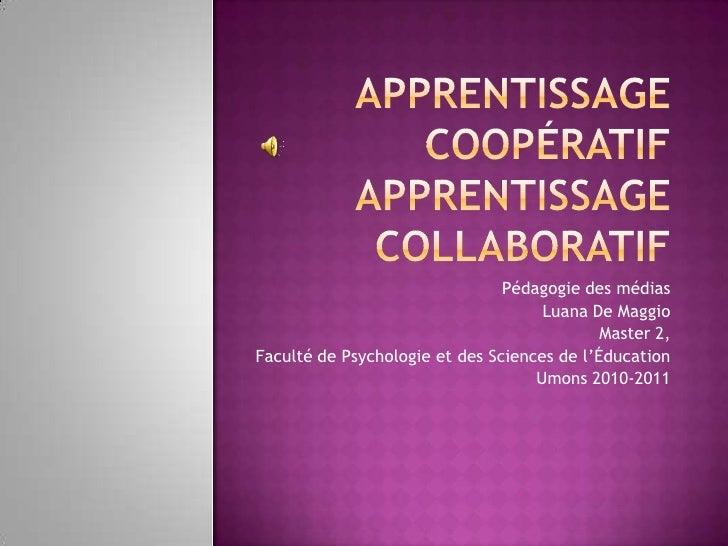 Apprentissage coopératifApprentissage collaboratif<br />Pédagogie des médias<br />Luana De Maggio<br />Master 2, <br />Fac...