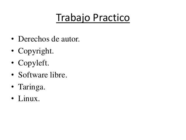 Trabajo Practico•   Derechos de autor.•   Copyright.•   Copyleft.•   Software libre.•   Taringa.•   Linux.