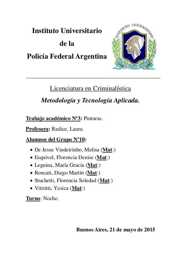 Instituto Universitario de la Policía Federal Argentina Licenciatura en Criminalística Metodología y Tecnología Aplicada. ...