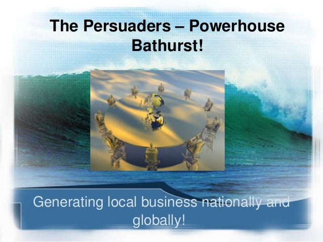 Generating local business nationally and globally! The Persuaders – Powerhouse Bathurst!