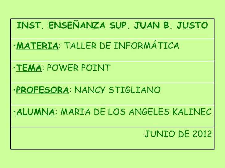 INST. ENSEÑANZA SUP. JUAN B. JUSTO•MATERIA: TALLER DE INFORMÁTICA•TEMA: POWER POINT•PROFESORA: NANCY STIGLIANO•ALUMNA: MAR...