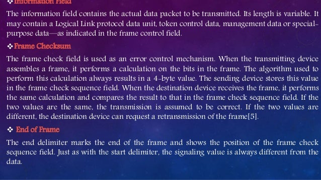 Information Field The information field contains the actual data packet to be transmitted. Its length is variable. It may...