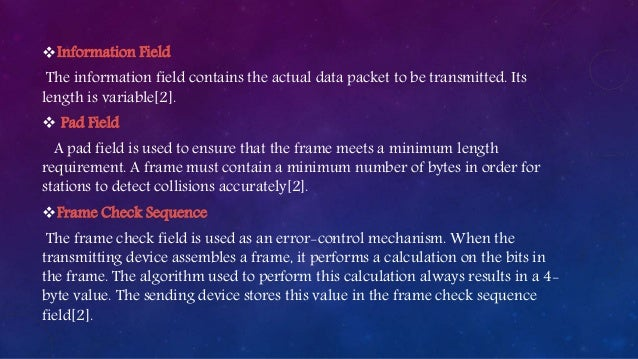 Information Field The information field contains the actual data packet to be transmitted. Its length is variable[2].  P...
