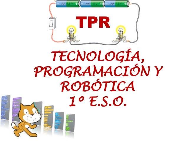 TECNOLOGÍA, PROGRAMACIÓN Y ROBÓTICA 1º E.S.O. TPR