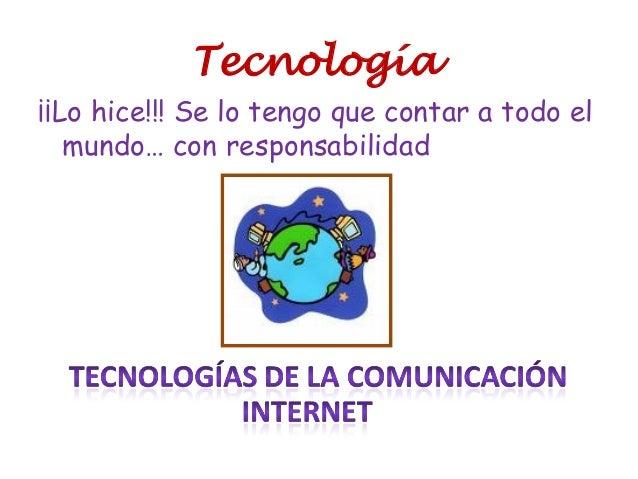Tecnología ¡¡Lo hice!!! Se lo tengo que contar a todo el mundo… con responsabilidad