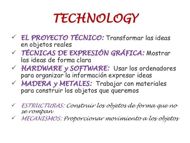 TECHNOLOGY  EL PROYECTO TÉCNICO: Transformar las ideas en objetos reales  TÉCNICAS DE EXPRESIÓN GRÁFICA: Mostrar las ide...