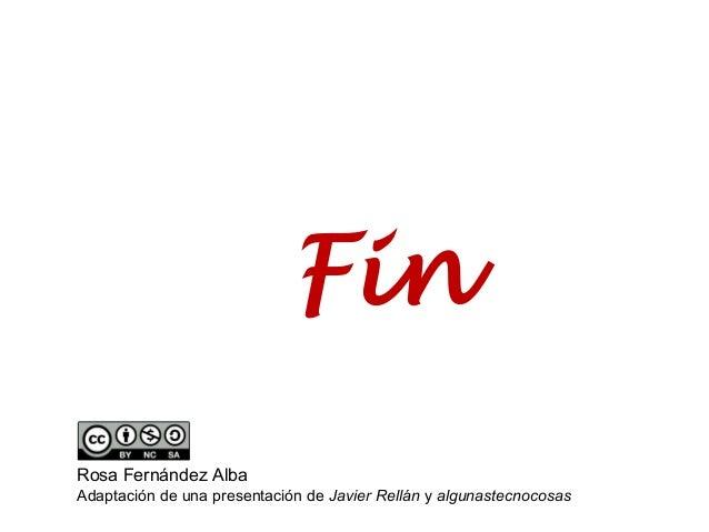 Fin Rosa Fernández Alba Adaptación de una presentación de Javier Rellán y algunastecnocosas