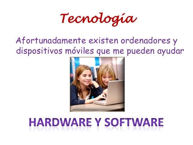 Tecnología Afortunadamente existen ordenadores y dispositivos móviles que me pueden ayudar
