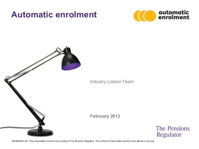 Automatic enrolment                                                                             Industry Liaison Team     ...