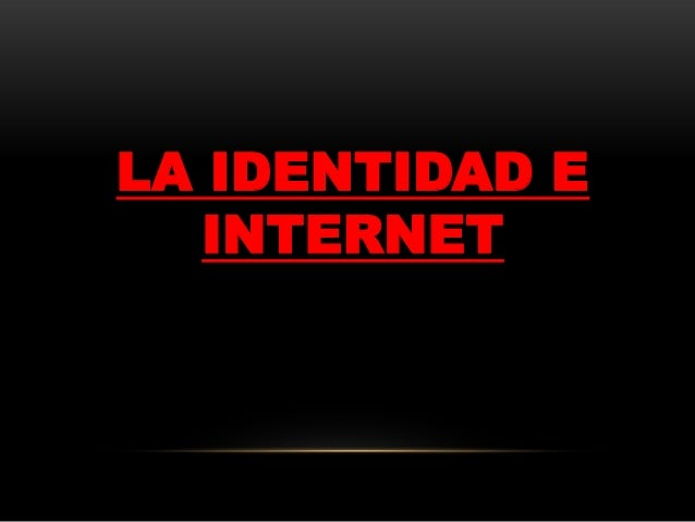 LA IDENTIDAD E   INTERNET
