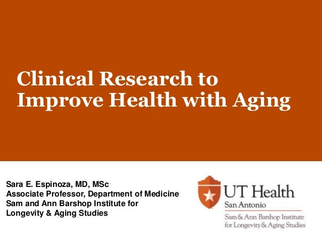 Clinical Research to Improve Health with Aging Sara E. Espinoza, MD, MSc Associate Professor, Department of Medicine Sam a...