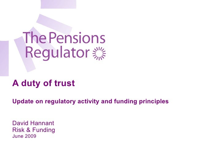 A duty of trust Update on regulatory activity and funding principles   David Hannant Risk & Funding June 2009