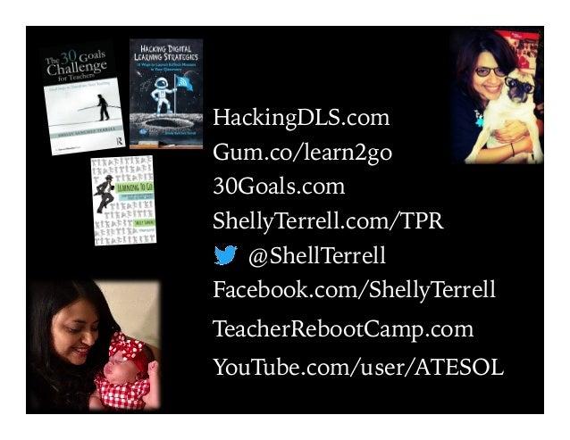 @ShellTerrell Facebook.com/ShellyTerrell HackingDLS.com ShellyTerrell.com/TPR 30Goals.com TeacherRebootCamp.com Gum.co/lea...