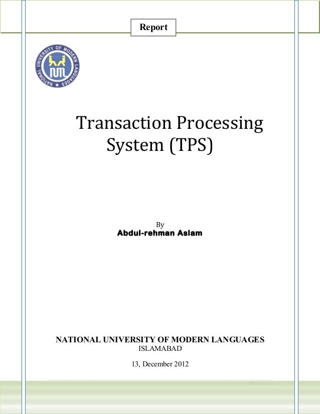 Report   Transaction Processing      System (TPS)                    By           Abdul-rehman AslamNATIONAL UNIVERSITY OF...