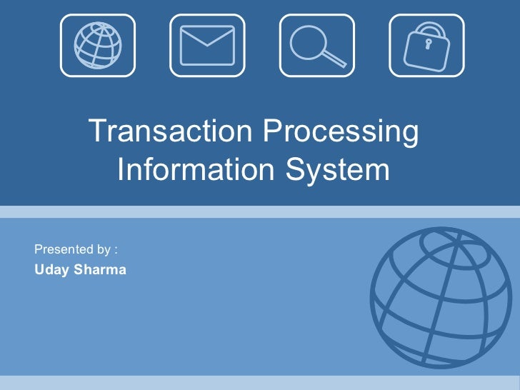 Transaction Processing Information System Presented by : Uday Sharma