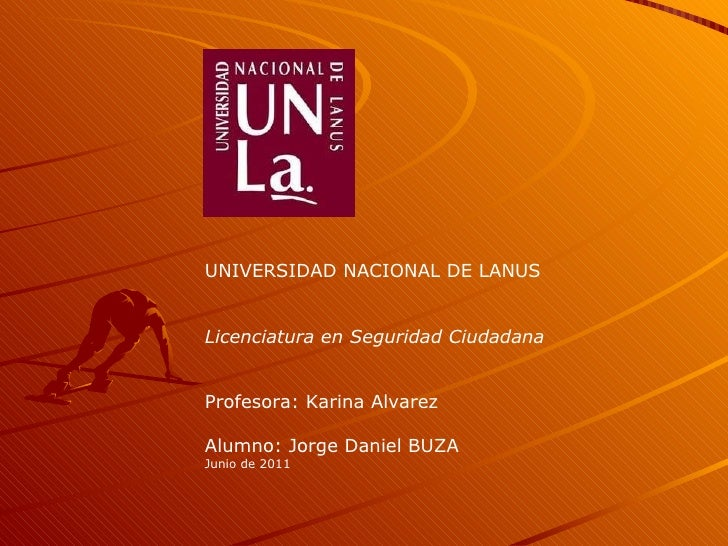 UNIVERSIDAD NACIONAL DE LANUS Licenciatura en Seguridad Ciudadana Profesora: Karina Alvarez Alumno: Jorge Daniel BUZA Juni...