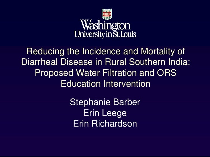 Reducing the Incidence and Mortality ofDiarrheal Disease in Rural Southern India:   Proposed Water Filtration and ORS     ...