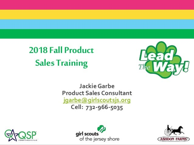 2018FallProduct SalesTraining Jackie Garbe Product Sales Consultant jgarbe@girlscoutsjs.org Cell: 732-966-5035