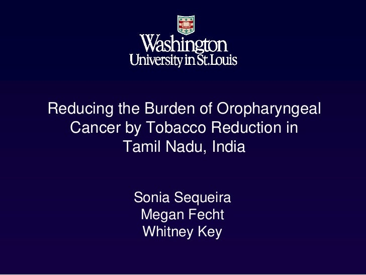 Reducing the Burden of Oropharyngeal  Cancer by Tobacco Reduction in          Tamil Nadu, India           Sonia Sequeira  ...