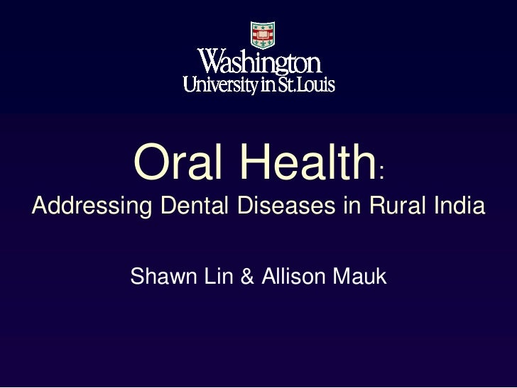 Oral Health:Addressing Dental Diseases in Rural India        Shawn Lin & Allison Mauk