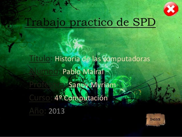 Trabajo practico de SPD Título: Historia de las computadoras Alumno: Pablo Mairal Profesora: Sanuy Myriam Curso: 4º Comput...