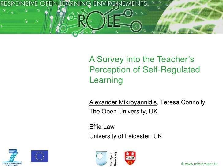 A Survey into the Teacher'sPerception of Self-RegulatedLearningAlexander Mikroyannidis, Teresa ConnollyThe Open University...