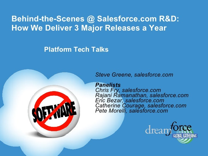 Behind-the-Scenes @ Salesforce.com R&D: How We Deliver 3 Major Releases a Year  Steve Greene, salesforce.com Panelists Chr...