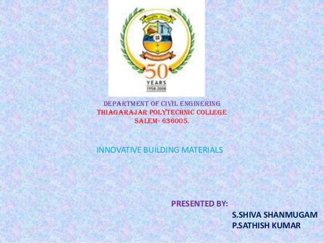 DEPARTMENT OF CIVIL ENGINERING THIAGARAJAR POLYTECHNIC COLLEGE SALem- 636005.  INNOVATIVE BUILDING MATERIALS  PRESENTED BY...