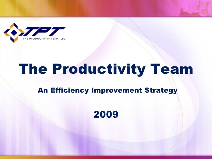 The Productivity Team An Efficiency Improvement Strategy  2009