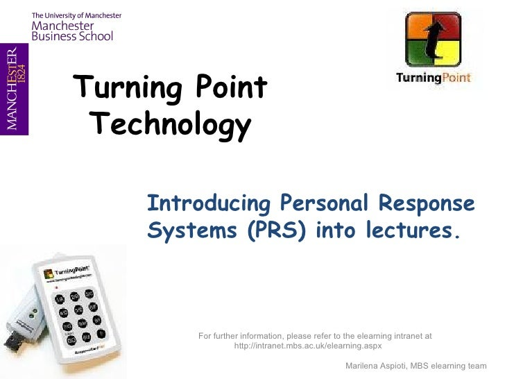 Turning Point Technology Introducing Personal Response Systems (PRS) into lectures. 08/14/09 For further information, plea...