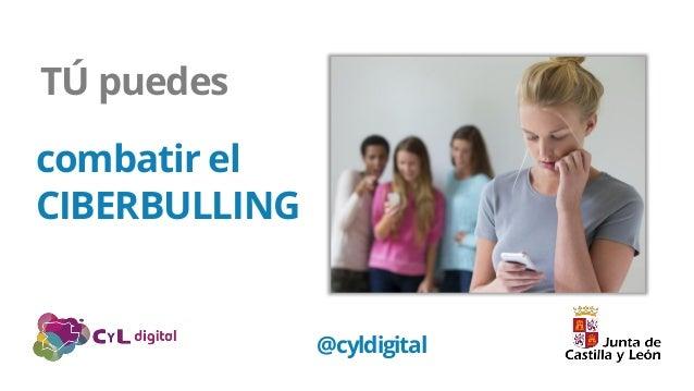 combatir el CIBERBULLING TÚ puedes @cyldigital