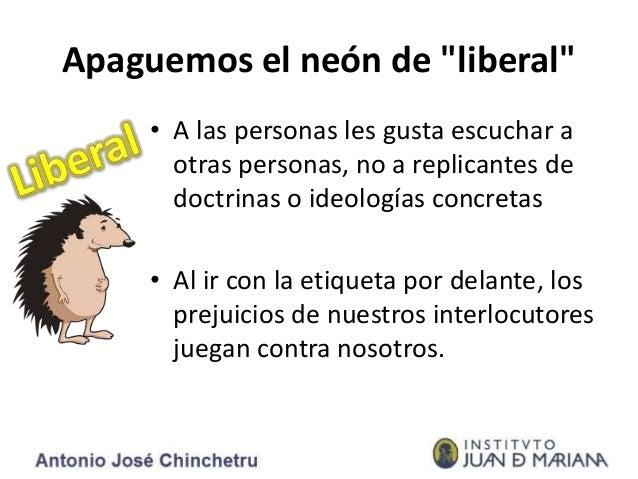 "Apaguemos el neón de ""liberal"" • A las personas les gusta escuchar a otras personas, no a replicantes de doctrinas o ideol..."