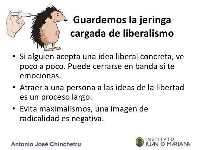 Guardemos la jeringa cargada de liberalismo • Si alguien acepta una idea liberal concreta, ve poco a poco. Puede cerrarse ...