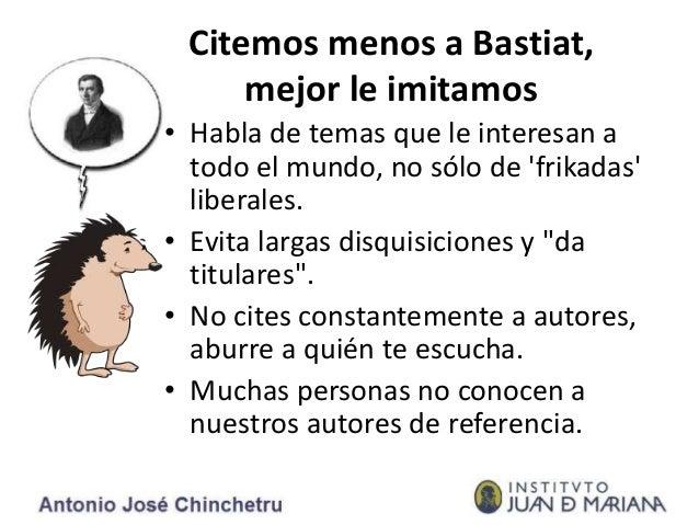 Citemos menos a Bastiat, mejor le imitamos • Habla de temas que le interesan a todo el mundo, no sólo de 'frikadas' libera...